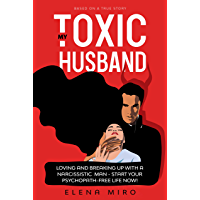 My Toxic Husband: Loving and Breaking Up with a Narcissistic Man: Symptoms of a narcissistic person. How to Start Your…