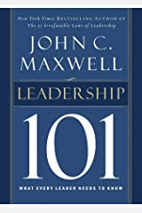 Leadership 101: What Every Leader Needs to Know (John C. Maxwell's 101 Series) Kindle Edition