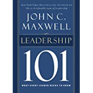 Leadership 101: What Every Leader Needs to Know (101 Series)