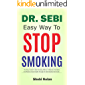 DR SEBI EASY WAY TO STOP SMOKING: The Easy Guide To Quit Smoking Without Willpower, Revitalize And Restore Good Health…