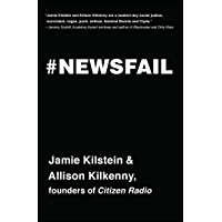 Newsfail: Climate Change, Feminism, Gun Control, and Other Fun Stuff We Talk About Because Nobody Else Will