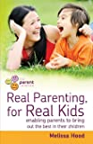 Real Parenting for Real Kids: Enabling Parents to Bring Out the Best in Their Children
