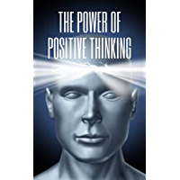 THE POWER OF POSITIVE THINKING: The importance of the impact thoughts have on our lives (English Edition)