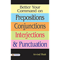 BETTER YOUR COMMAND ON PREPOSITIONS, CONJUNCTIONS, INTERJECTIONS & PUNCTUATION