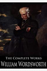 The Complete Works of William Wordsworth: The Prelude, Lyrical Ballads, Poems Written In Youth, The Excursion and More Kindle Edition