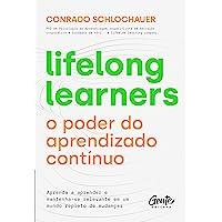 Lifelong learners – o poder do aprendizado contínuo: Aprenda a aprender e mantenha-se relevante em um mundo repleto de…