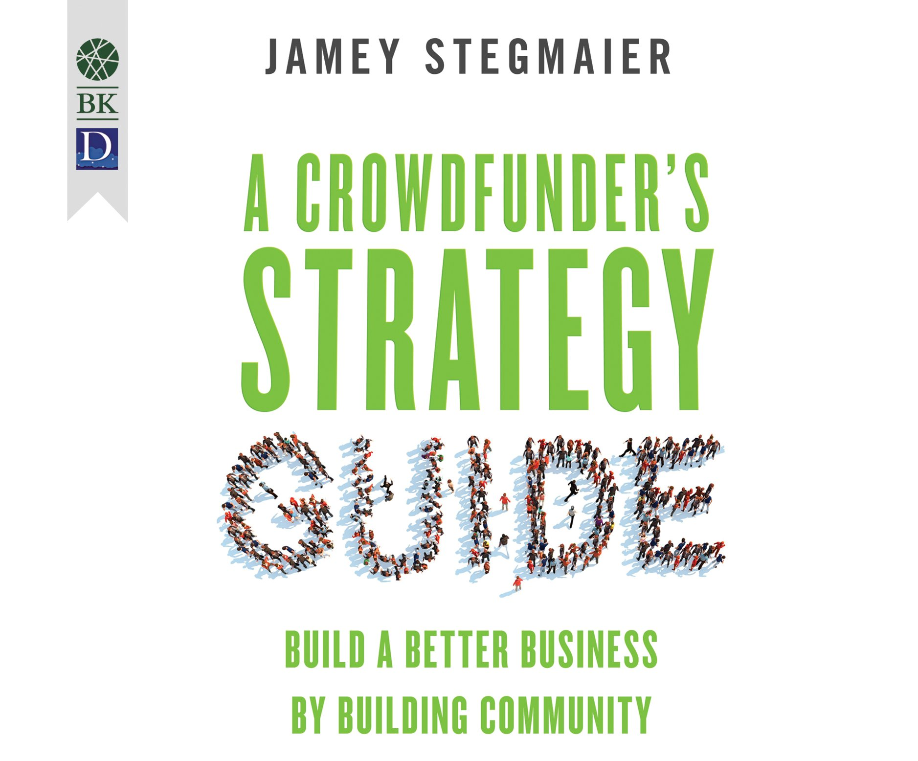 A Crowdfunder's Strategy Guide: Build a Better Business by Building Community ebook