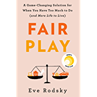 Fair Play: A Game-Changing Solution for When You Have Too Much to Do (and More Life to Live) (English Edition)