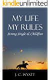 My Life My Rules: Strong Single & Childfree - Strong, Independent Women That Are Fearless, Courageous And Can Make It On Their Own!