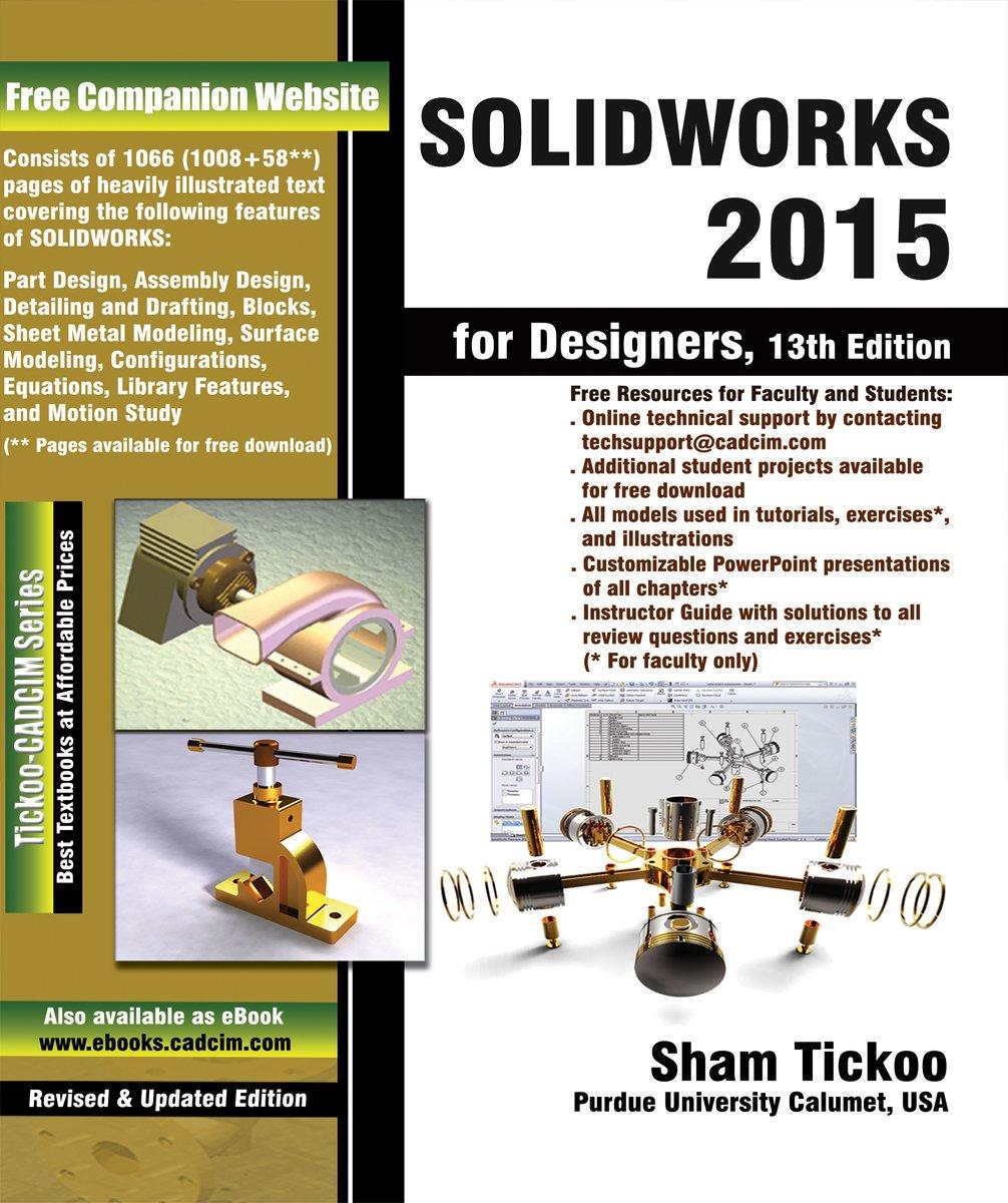 SolidWorks 2015 for Designers: Prof. Sham Tickoo Purdue Univ., CADCIM  Technologies: 9781936646814: Amazon.com: Books