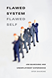 Flawed System/Flawed Self: Job Searching and Unemployment Experiences