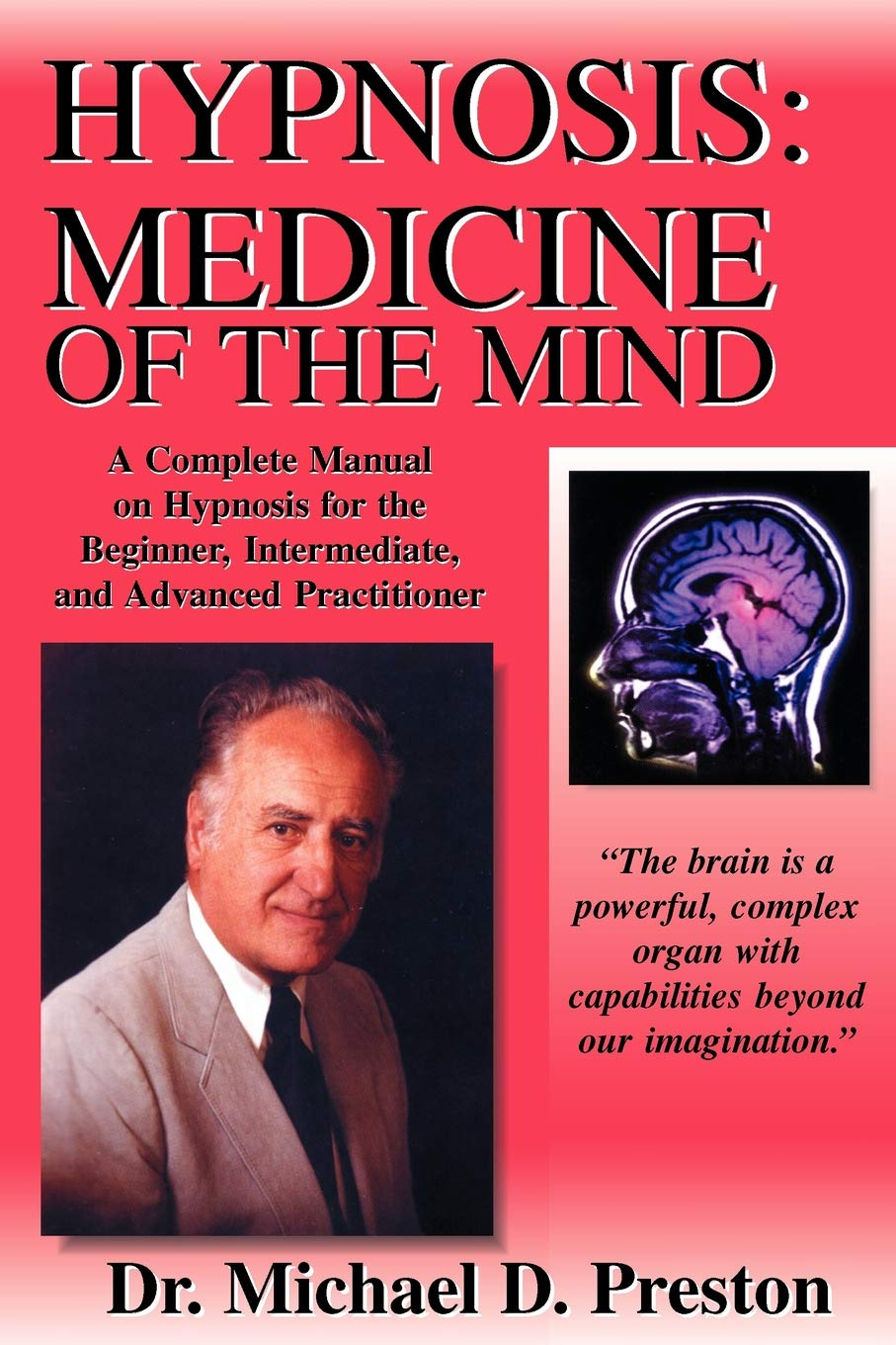 Hypnosis: Medicine of the Mind - A Complete Manual on Hypnosis for the  Beginner, Intermediate and Advanced Practitioner Paperback – Oct 6 2005