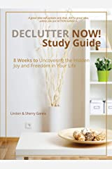 Declutter Now! Study Guide: 8 Weeks to Uncovering the Hidden Joy and Freedom in Your Life Kindle Edition