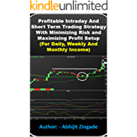 Profitable Intraday And Short Term Trading Strategy With Minimizing Risk and Maximizing Profit Setup: (For Daily, Weekly And Monthly Income) (English Edition)