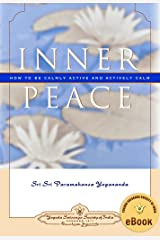 Inner Peace: How to Be Calmly Active and Actively Calm Kindle Edition