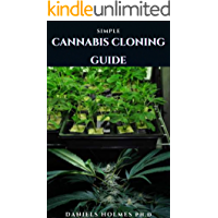 SIMPLE CANNABIS CLONING GUIDE: Step by Step Guide To Cloning Marijuana