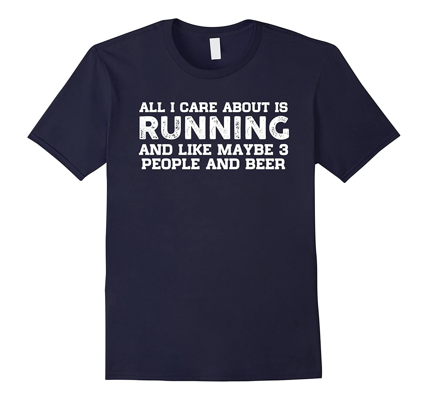 All I Care About Running Like Maybe People And Beer T-shirt-TD