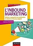 L'Inbound Marketing - Attirer, conquérir et enchanter le client à l'ère du digital
