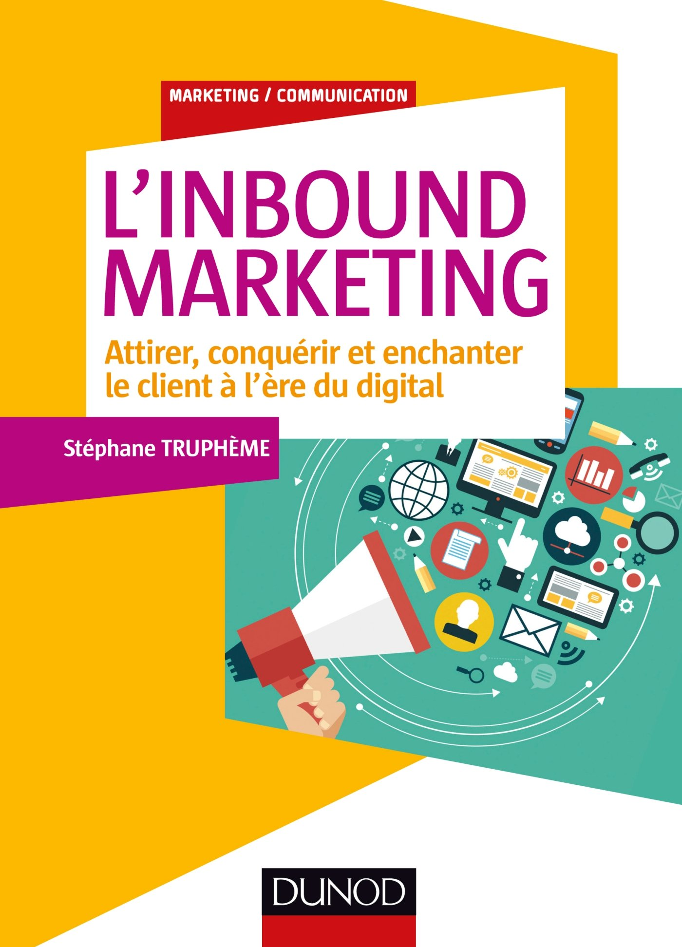L'Inbound Marketing - Attirer, conquérir et enchanter le client à l'ère du digital Broché – 13 avril 2016 Stéphane Truphème Dunod 2100745956 Entreprise