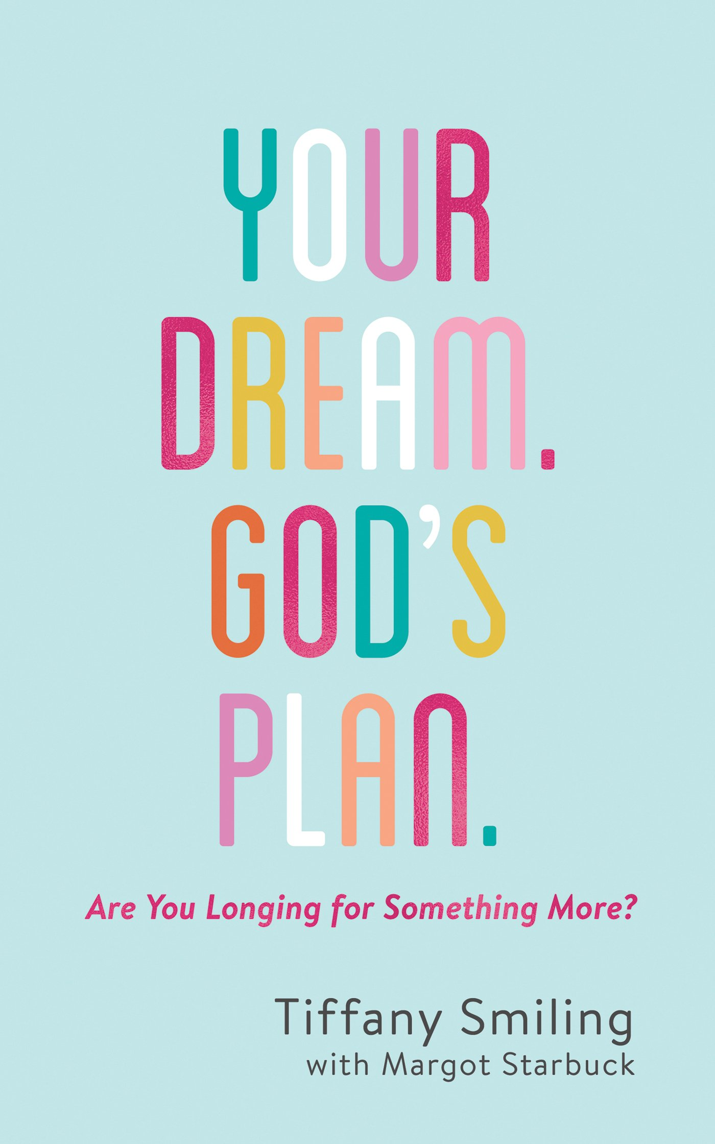 Your Dream. God's Plan.: Are You Longing for Something More? ebook