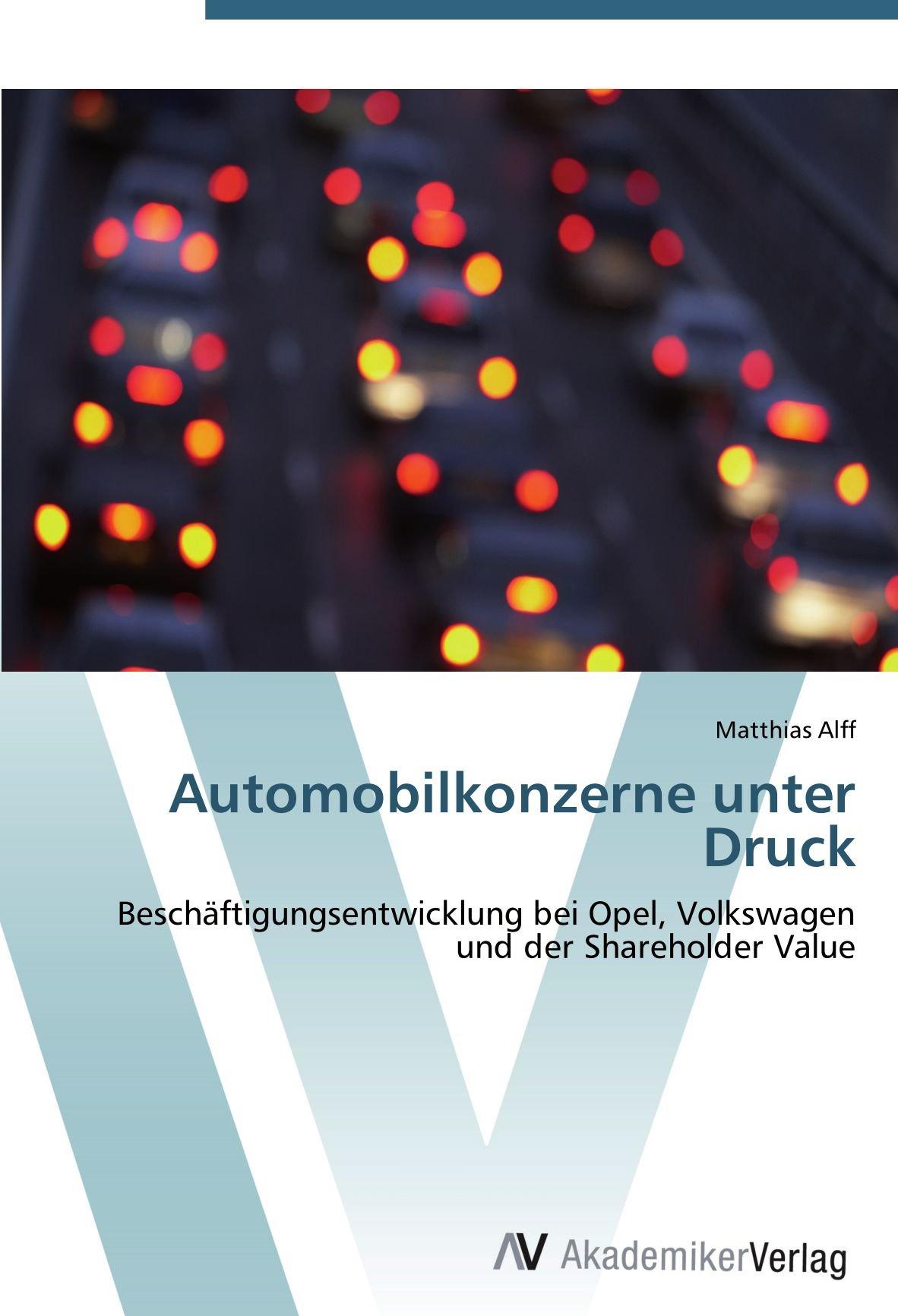 Download Automobilkonzerne unter Druck: Beschäftigungsentwicklung bei Opel, Volkswagen und der Shareholder Value (German Edition) PDF