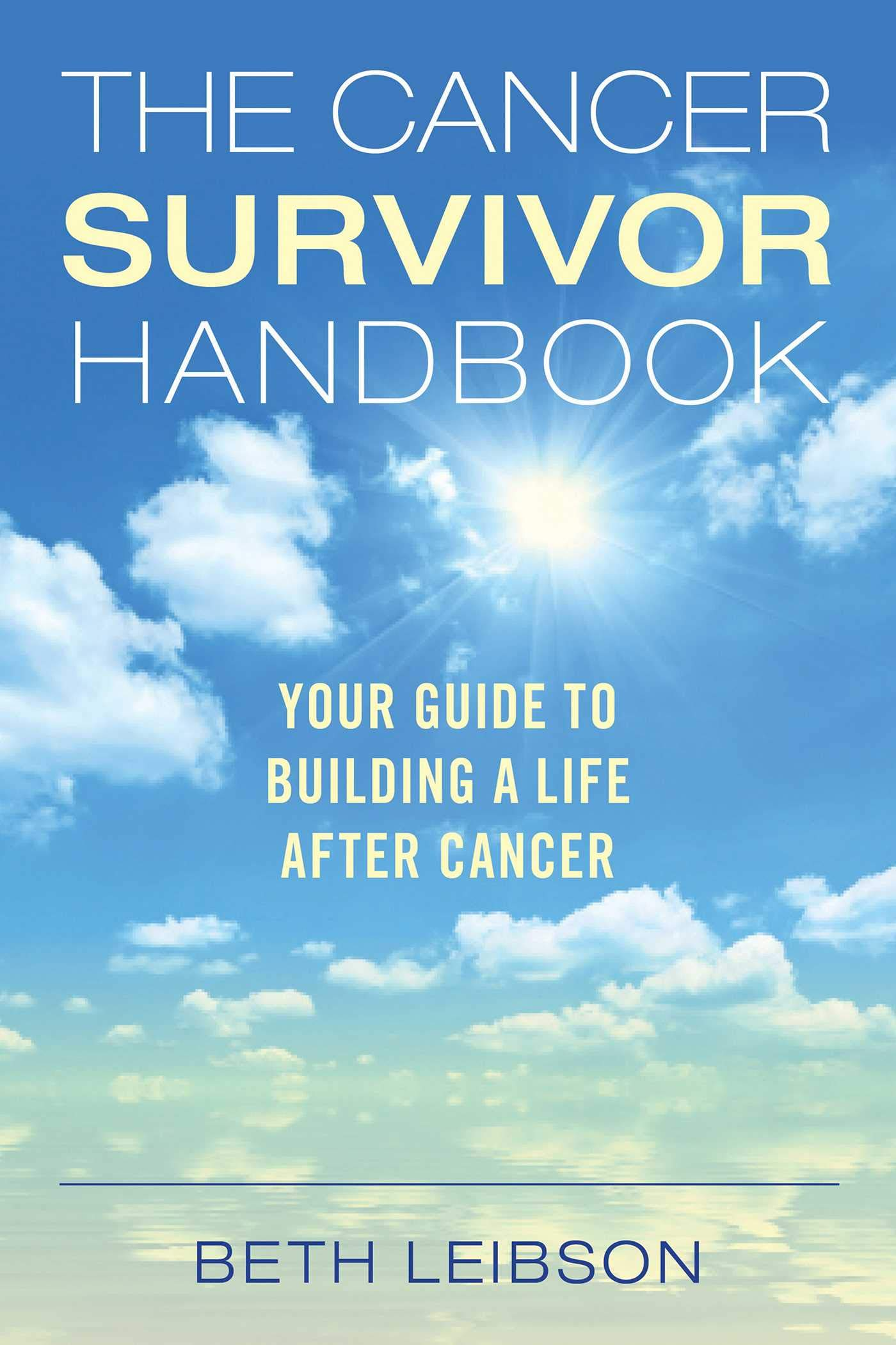 The Cancer Survivor Handbook: Your Guide to Building a Life After Cancer