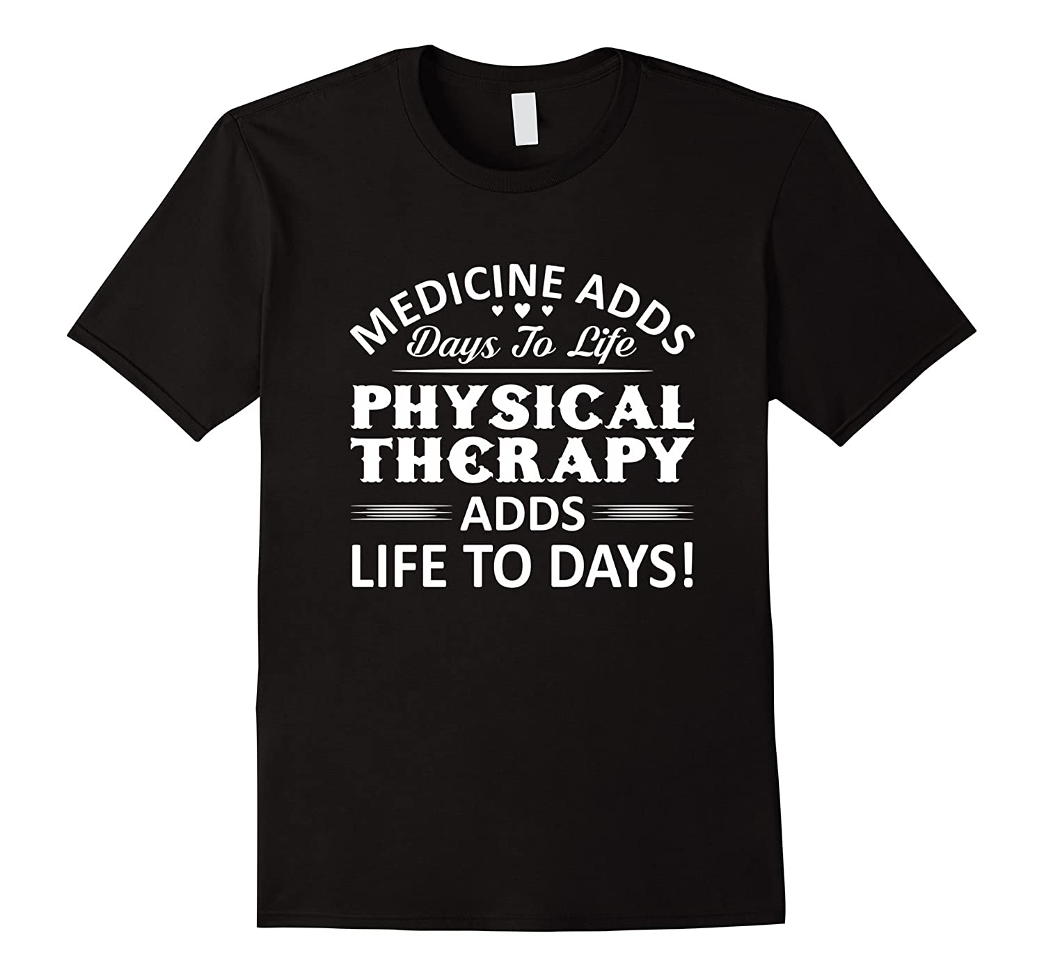 Medicine Adds Days To Life Physical Therapy Adds Life To Day 2-TJ