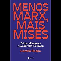 Menos Marx, mais Mises: O liberalismo e a nova direita no Brasil (Portuguese Edition)