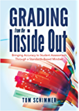 Grading From the Inside Out: Bringing Accuracy to Student Assessment Through a Standards-Based Mindset