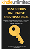 """Os Segredos Da Hipnose Conversacional: Descubra Como Hipnotizar Qualquer Pessoa Sem Precisar Dizer """"Durma Profundamente"""""""