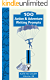 100 Action & Adventure Writing Prompts (Fiction Ideas Vol. 6)