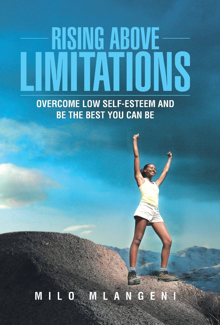 Rising Above Limitations: Overcome Low Self-Esteem and Be the Best You Can Be PDF