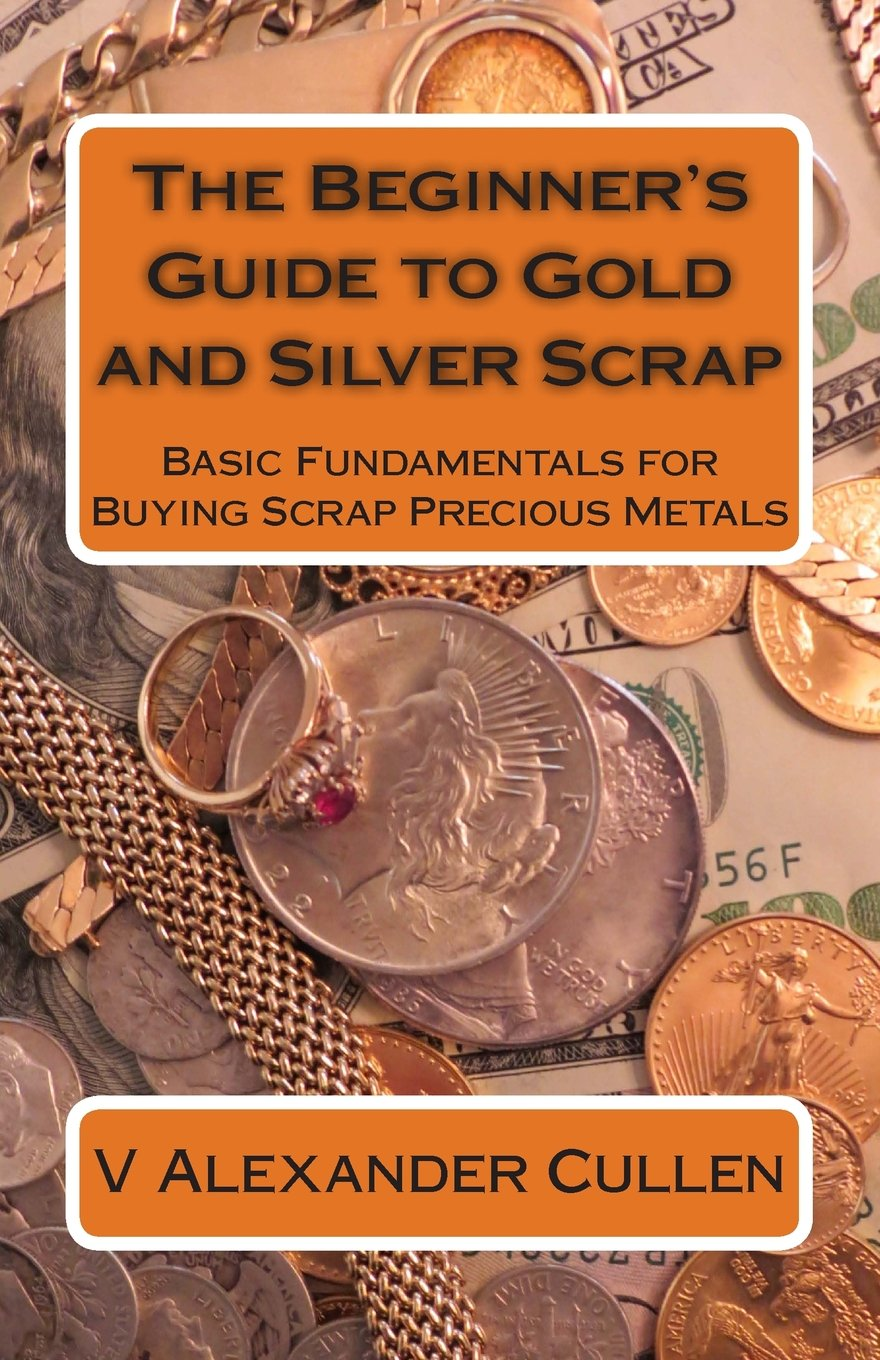 The Beginner's Guide to Gold and Silver Scrap: Basic Fundamentals for Buying Scrap Precious Metals pdf