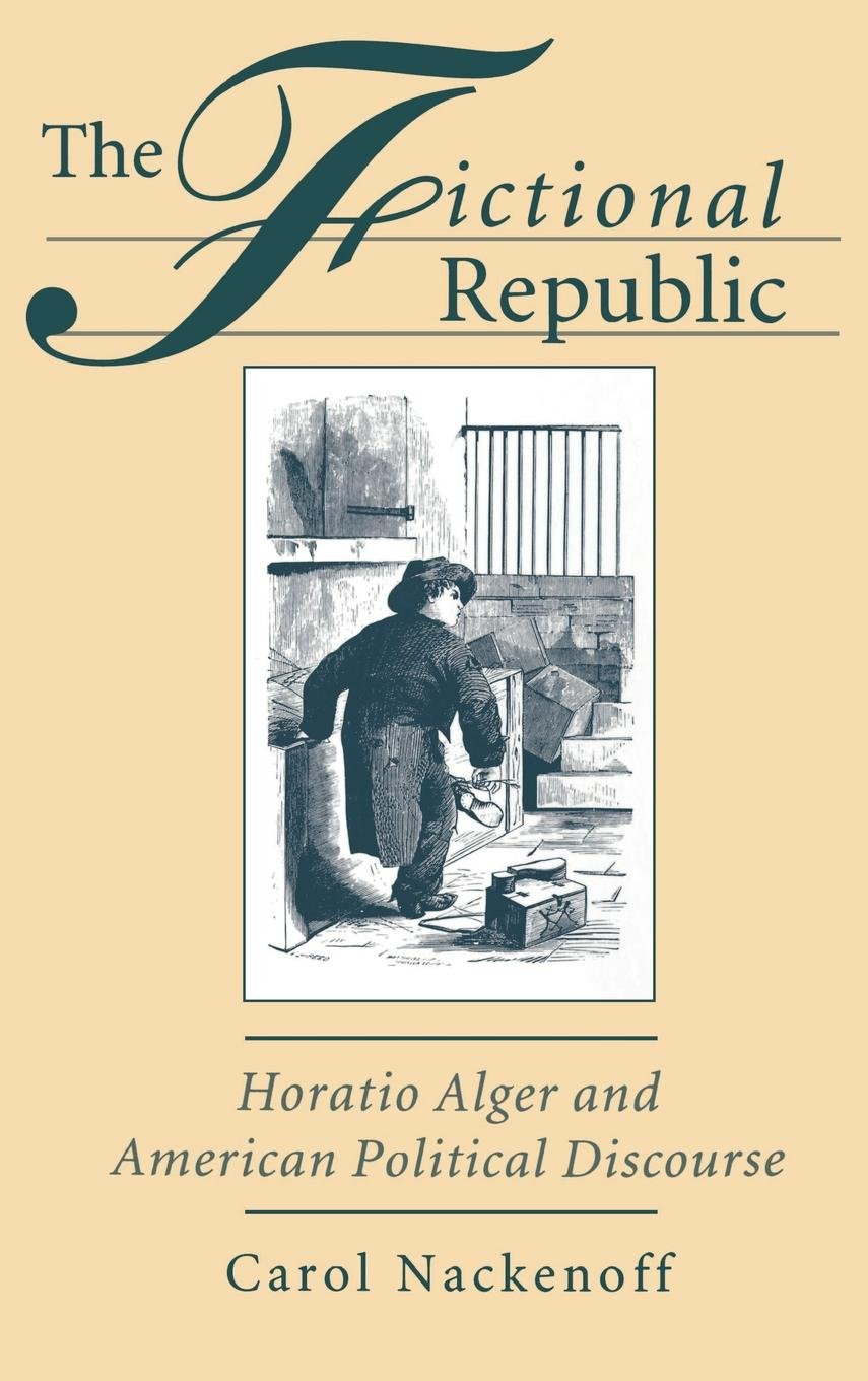 The Fictional Republic: Horatio Alger and American Political Discourse