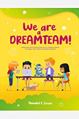 WE ARE A DREAMTEAM : Influential and Exciting Stories for Children about Courage, Team Spirit and Determination Kindle Edition