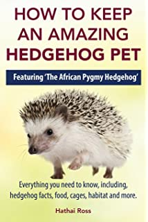 African Pygmy Hedgehogs as Pets. Complete Owners Guide.