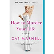 How to Murder Your Life: A Memoir