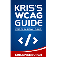 Kris's WCAG Guide: Web Content Accessibility Guidelines 2.0 AA in Plain English for ADA Website Compliance (2020) (English Edition)