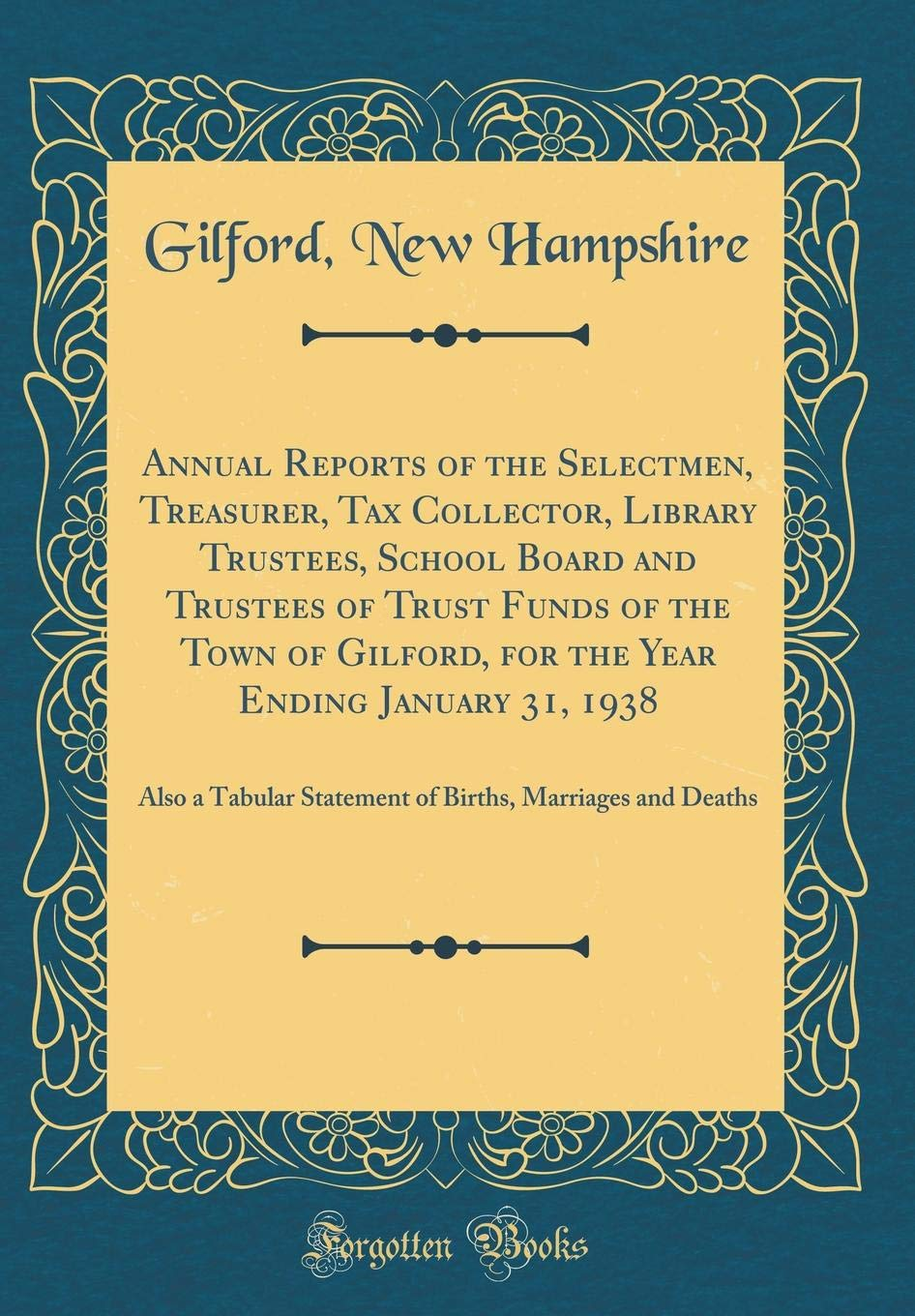 Download Annual Reports of the Selectmen, Treasurer, Tax Collector, Library Trustees, School Board and Trustees of Trust Funds of the Town of Gilford, for the ... Marriages and Deaths (Classic Reprint) pdf epub