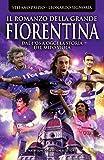 Il romanzo della grande Fiorentina. Dal 1926 a oggi la storia del mito viola