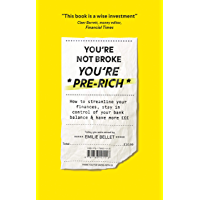 You're Not Broke You're Pre-Rich: How to streamline your finances, stay in control of your bank balance and have more £££ (English Edition)