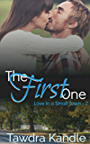 The First One (Love in a Small Town Book 2)