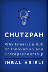 Chutzpah: Why Israel Is a Hub of Innovation and Entrepreneurship Kindle Edition