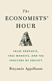 The Economists' Hour: False Prophets, Free Markets, and the Fracture of Society