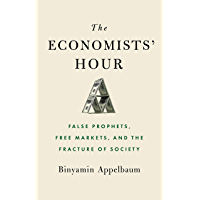 The Economists' Hour: False Prophets, Free Markets, and the Fracture of Society (English Edition)