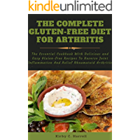 The Complete Gluten-Free Diet For Arthritis: The Essential Cookbook With Delicious and Easy Gluten-free Recipes To…