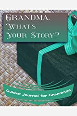 Grandma, What's Your Story?: Guided Journal for Grandmas - A Keepsake Personalized by Your Grandmother (What's Your Story Journals) Paperback