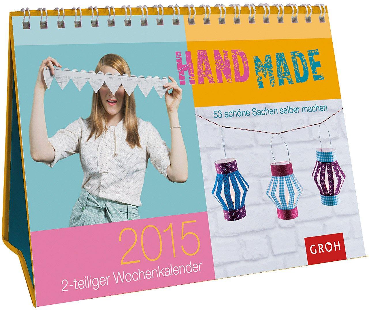 Handmade – 53 schöne Sachen selber machen 2015: Wochenkalender mit 53 kreativen Bastelideen