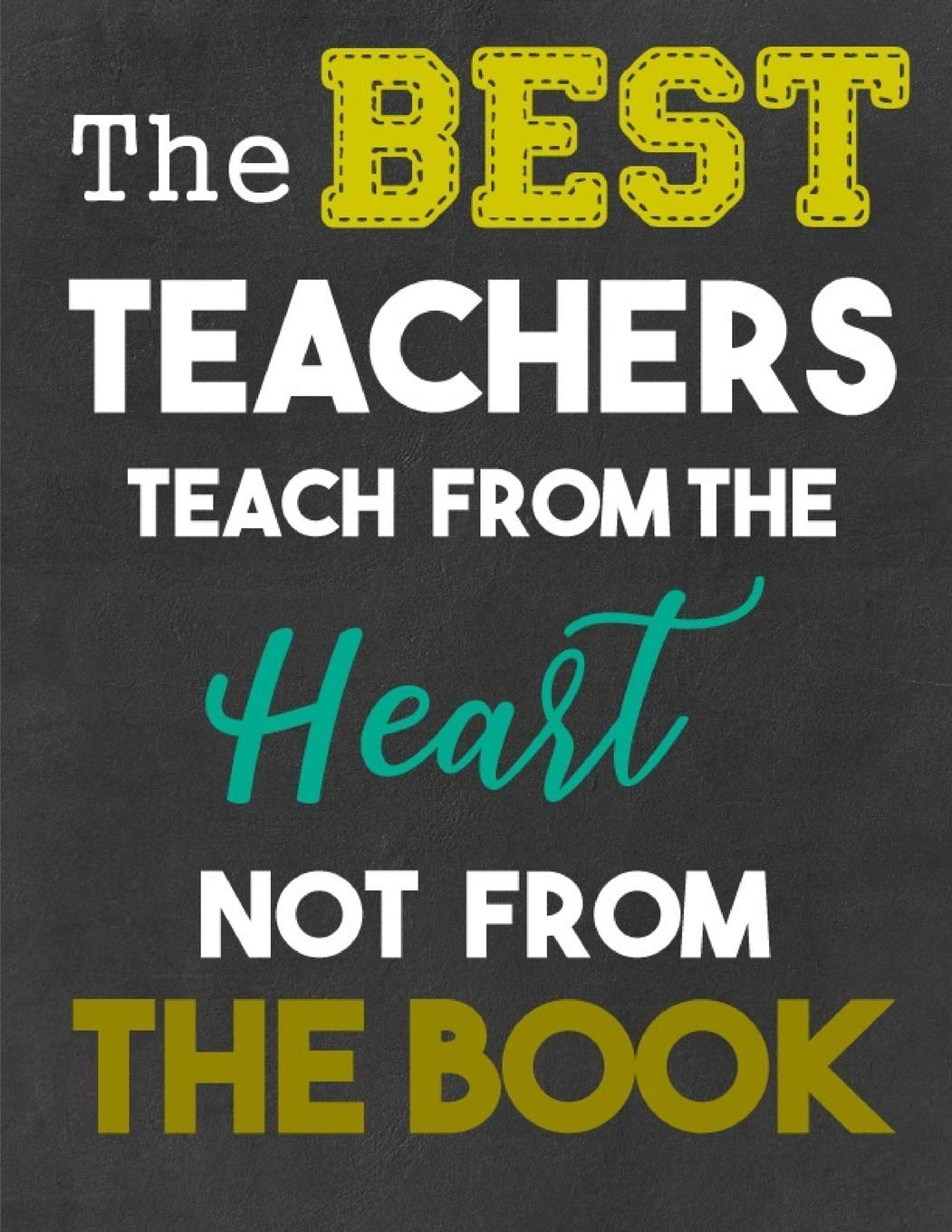 Buy The Best Teachers Teach from the Heart NOT from the Book: Teacher Quotes  - Teacher Appreciation Gift - Perfect Year End Graduation or Thank You Gift  for Teachers Book Online at