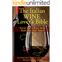 The Italian Wine Lover's Bible: Never Let a Wine Snob Make You Feel Small (The Wine Lover's Bible Book 3)
